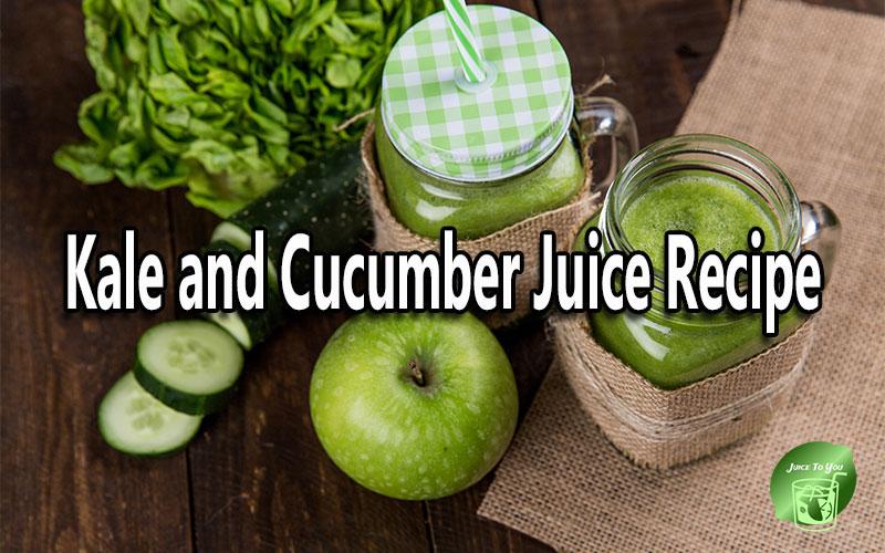 Kale and Cucumber Juice Recipe