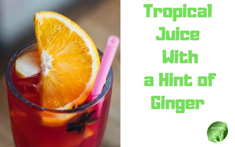 Tropical Juice With a Hint of Ginger Recipe